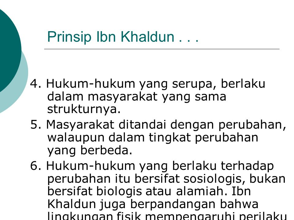 Prinsip Ibn Khaldun . . . 4. Hukum-hukum yang serupa, berlaku dalam masyarakat yang sama strukturnya.