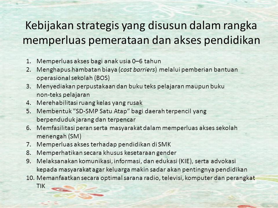 Kebijakan strategis yang disusun dalam rangka memperluas pemerataan dan akses pendidikan