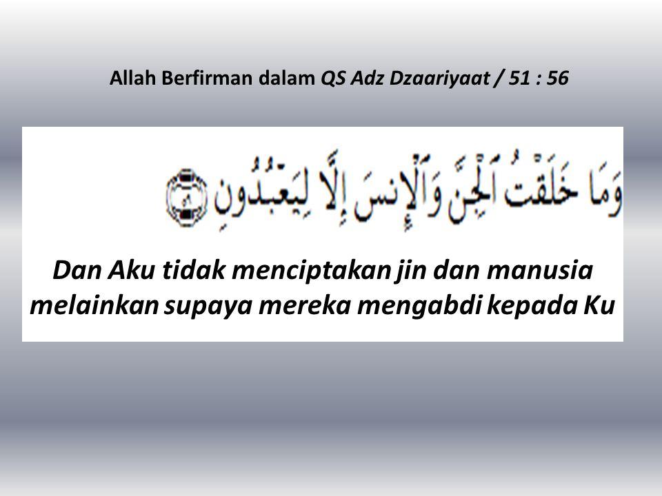 Allah Berfirman dalam QS Adz Dzaariyaat / 51 : 56
