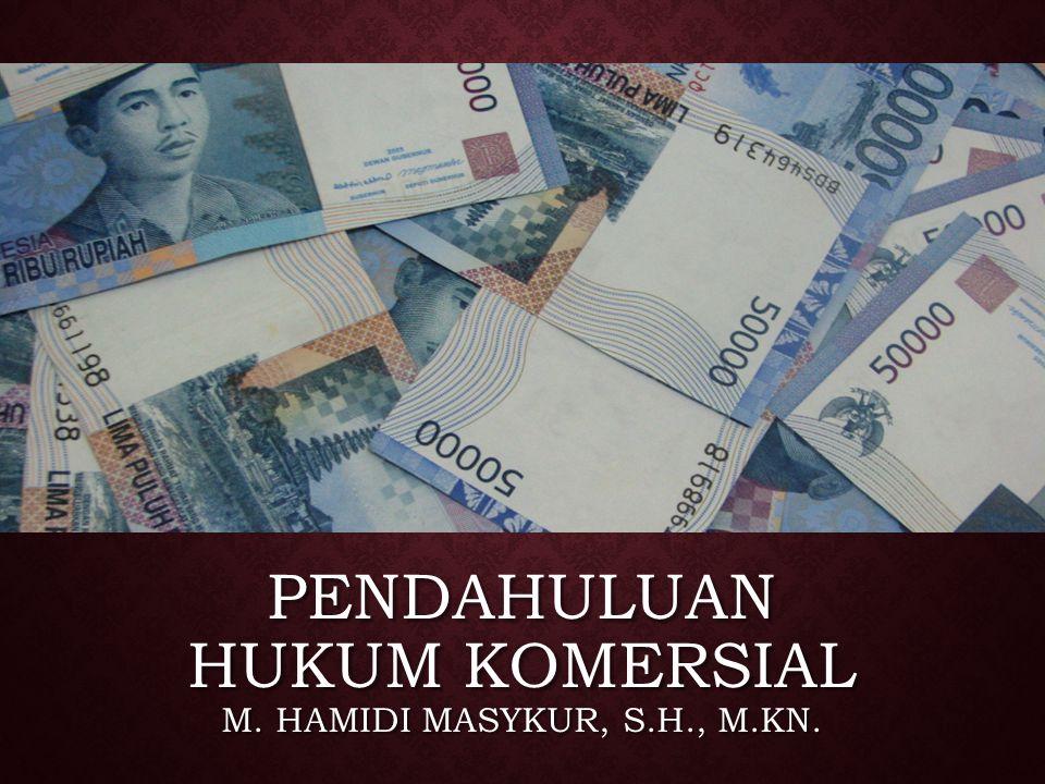 PENDAHULUAN HUKUM KOMERSIAL M. Hamidi Masykur, S.H., M.Kn.