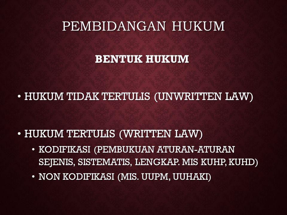 PEMBIDANGAN HUKUM BENTUK HUKUM HUKUM TIDAK TERTULIS (UNWRITTEN LAW)