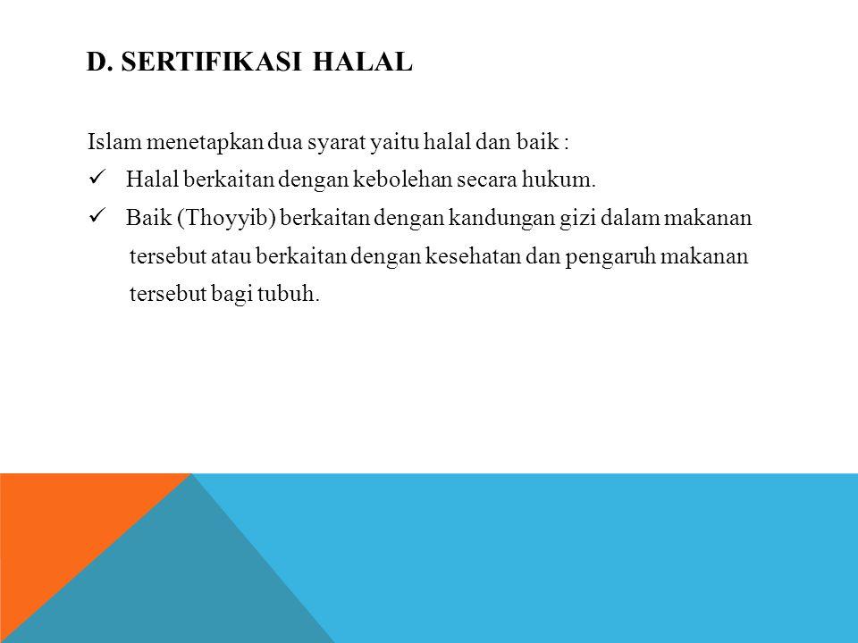 D. Sertifikasi halal Islam menetapkan dua syarat yaitu halal dan baik : Halal berkaitan dengan kebolehan secara hukum.