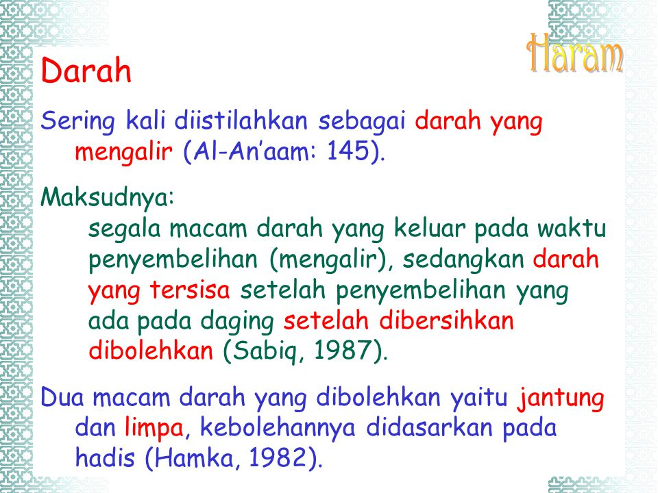 Haram Darah. Sering kali diistilahkan sebagai darah yang mengalir (Al-An'aam: 145). Maksudnya: