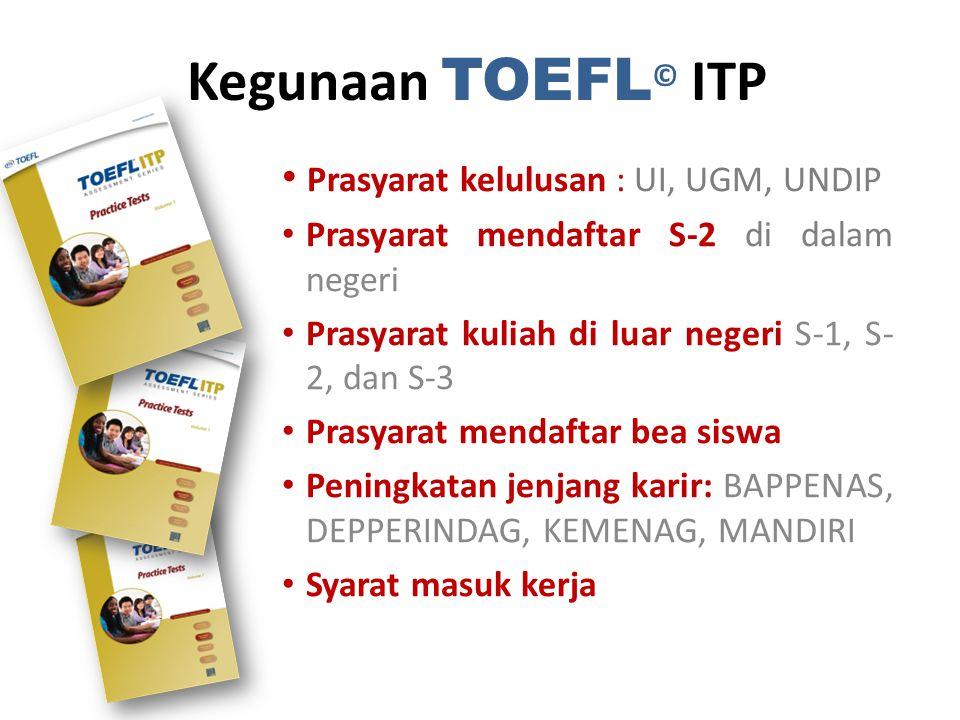 Kegunaan TOEFL© ITP Prasyarat kelulusan : UI, UGM, UNDIP