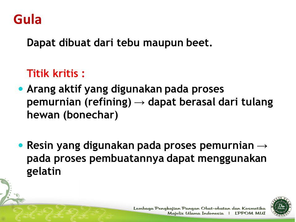 Gula Dapat dibuat dari tebu maupun beet. Titik kritis :
