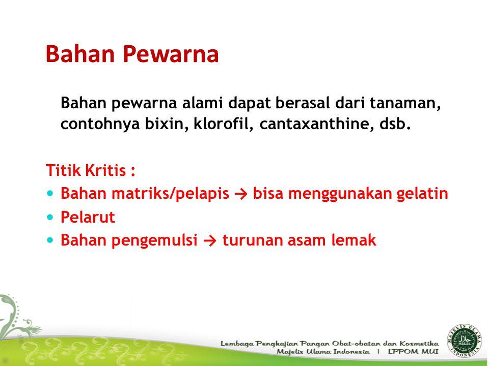 Bahan Pewarna Bahan pewarna alami dapat berasal dari tanaman, contohnya bixin, klorofil, cantaxanthine, dsb.