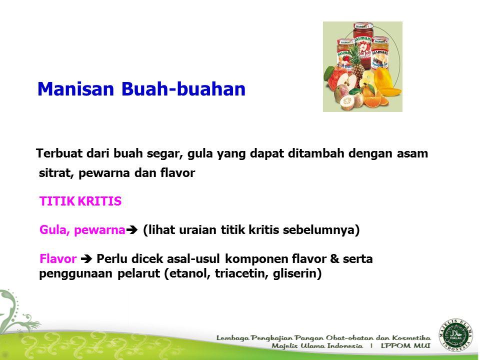 Manisan Buah-buahan Terbuat dari buah segar, gula yang dapat ditambah dengan asam sitrat, pewarna dan flavor.