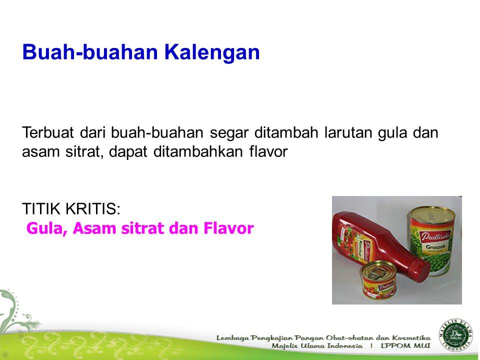 Buah-buahan Kalengan Terbuat dari buah-buahan segar ditambah larutan gula dan asam sitrat, dapat ditambahkan flavor.