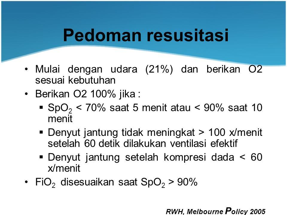 Pedoman resusitasi Mulai dengan udara (21%) dan berikan O2 sesuai kebutuhan. Berikan O2 100% jika :