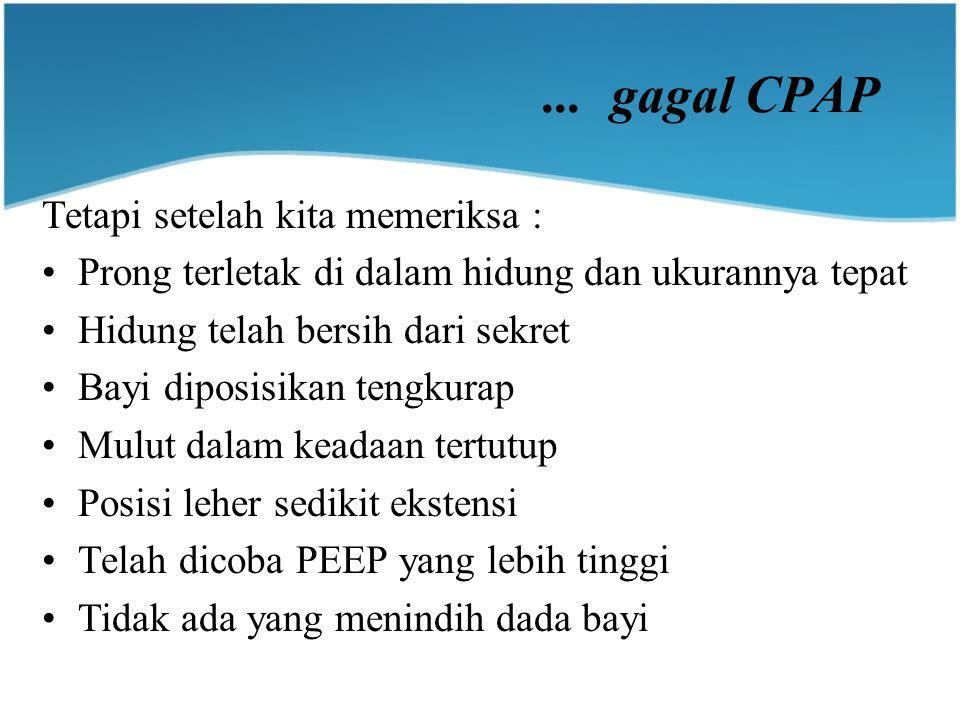 ... gagal CPAP Tetapi setelah kita memeriksa :