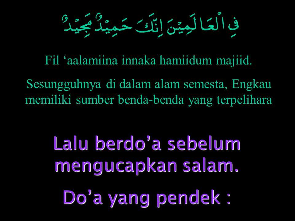 Lalu berdo'a sebelum mengucapkan salam. Do'a yang pendek :