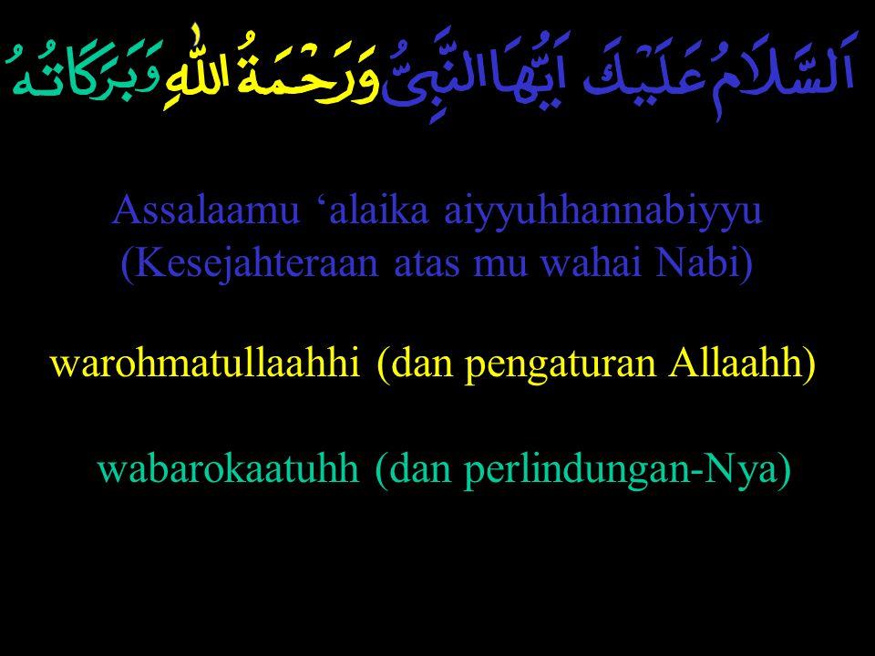 Assalaamu 'alaika aiyyuhhannabiyyu (Kesejahteraan atas mu wahai Nabi)