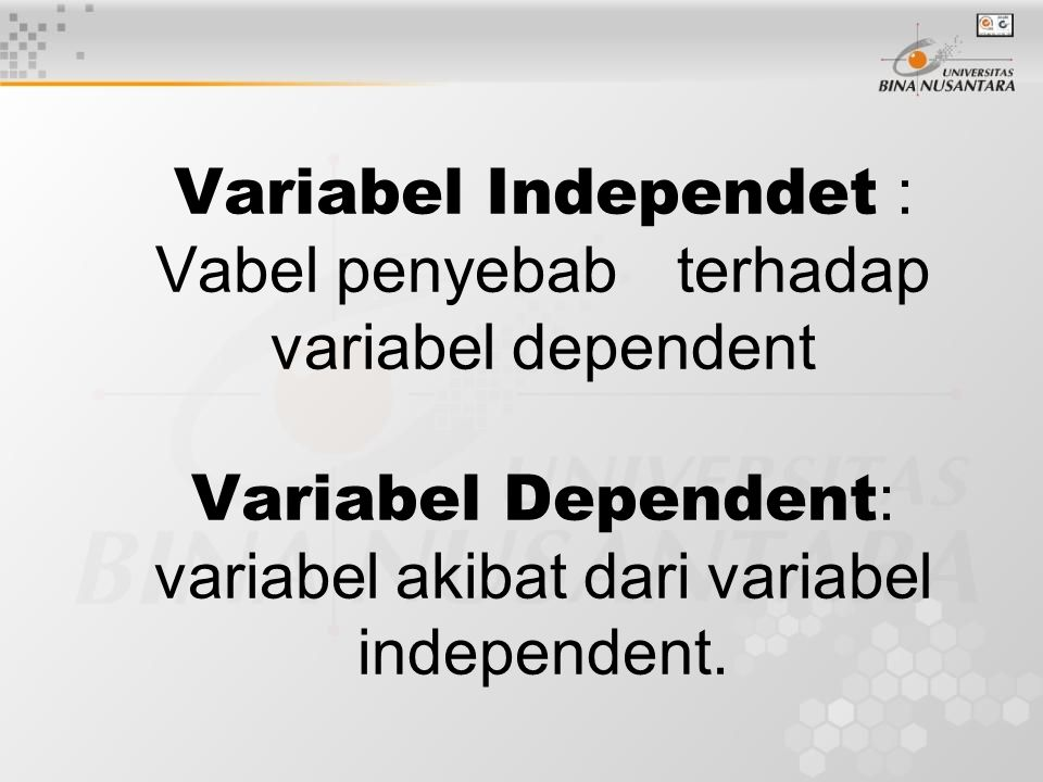 Variabel Independet : Vabel penyebab