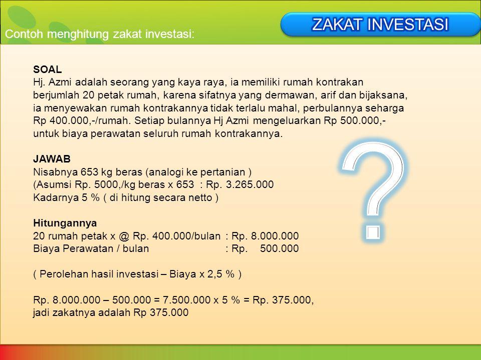 ZAKAT INVESTASI Contoh menghitung zakat investasi: SOAL