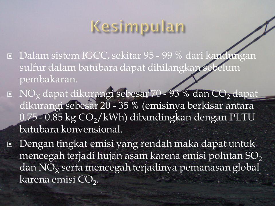 Kesimpulan Dalam sistem IGCC, sekitar 95 - 99 % dari kandungan sulfur dalam batubara dapat dihilangkan sebelum pembakaran.