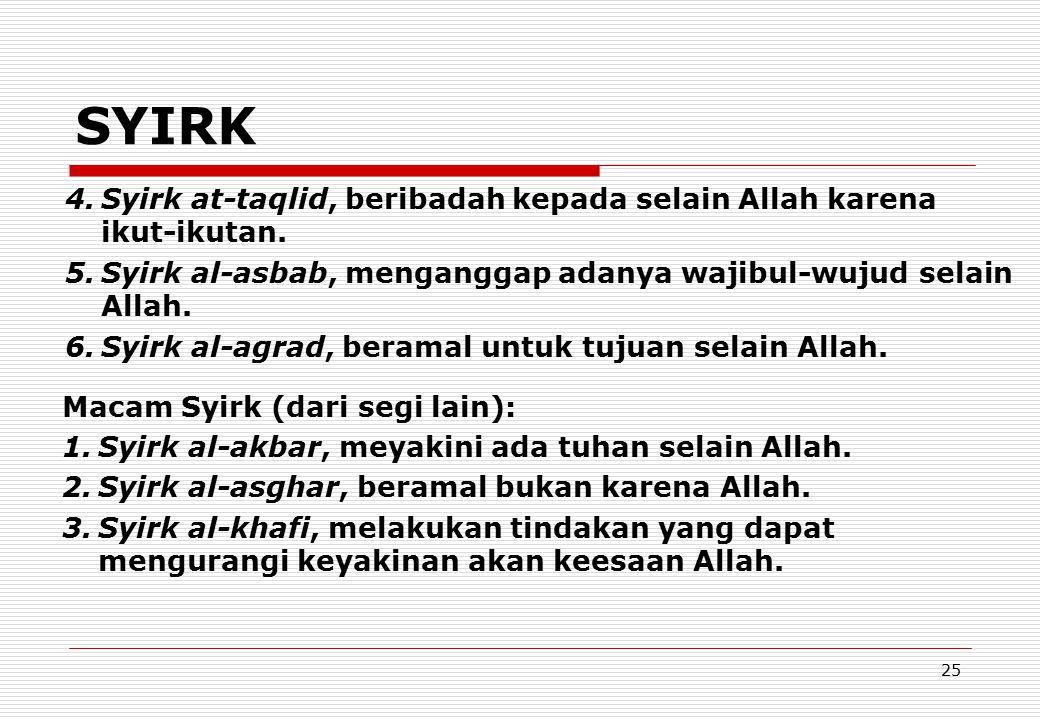 SYIRK Syirk at-taqlid, beribadah kepada selain Allah karena ikut-ikutan. Syirk al-asbab, menganggap adanya wajibul-wujud selain Allah.