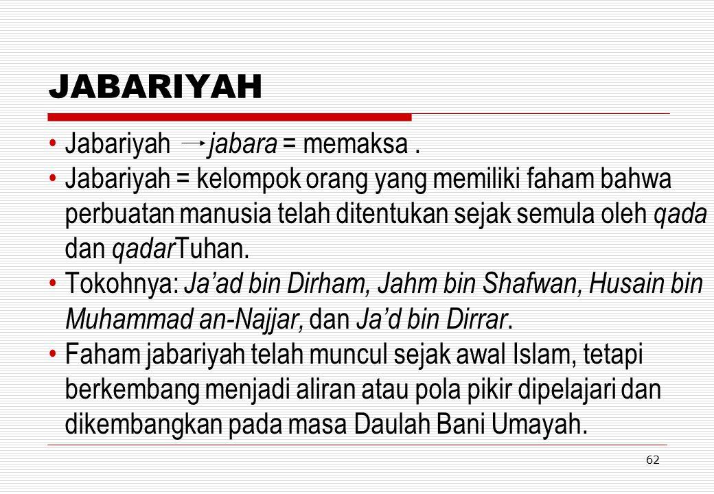 JABARIYAH Jabariyah jabara = memaksa .