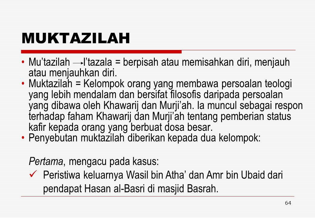 MUKTAZILAH Mu'tazilah I'tazala = berpisah atau memisahkan diri, menjauh atau menjauhkan diri.