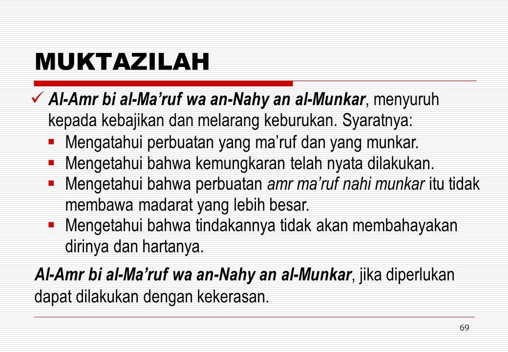 MUKTAZILAH Al-Amr bi al-Ma'ruf wa an-Nahy an al-Munkar, menyuruh kepada kebajikan dan melarang keburukan. Syaratnya: