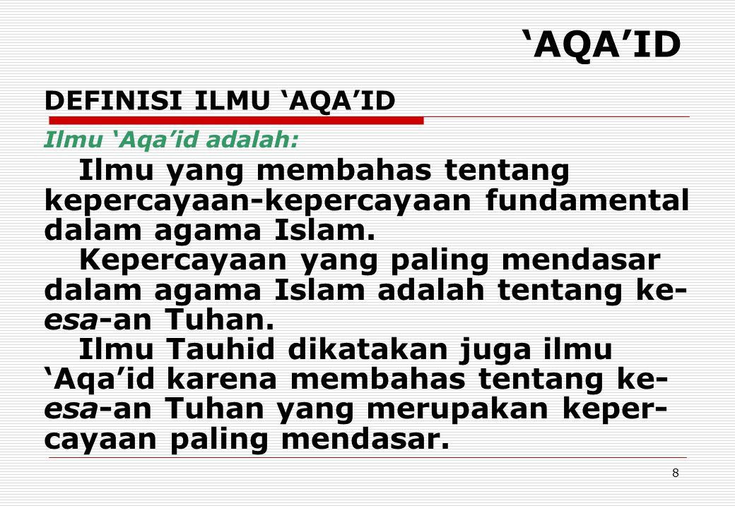 HANDOUT KULIAH TAUHID 'AQA'ID. DEFINISI ILMU 'AQA'ID. Ilmu 'Aqa'id adalah: