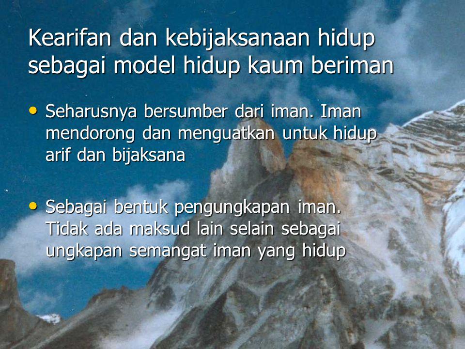 Kearifan dan kebijaksanaan hidup sebagai model hidup kaum beriman