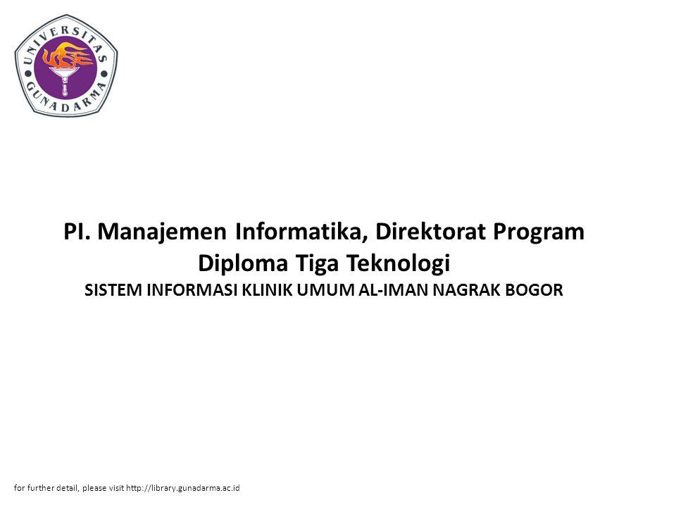 PI. Manajemen Informatika, Direktorat Program Diploma Tiga Teknologi SISTEM INFORMASI KLINIK UMUM AL-IMAN NAGRAK BOGOR
