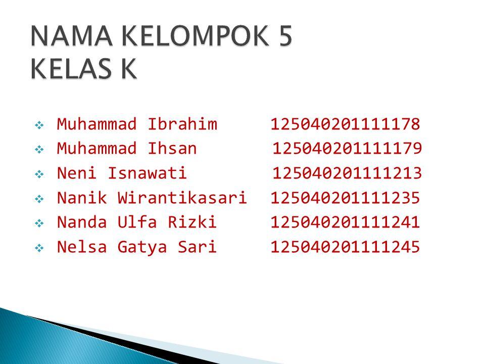 NAMA KELOMPOK 5 KELAS K Muhammad Ibrahim 125040201111178