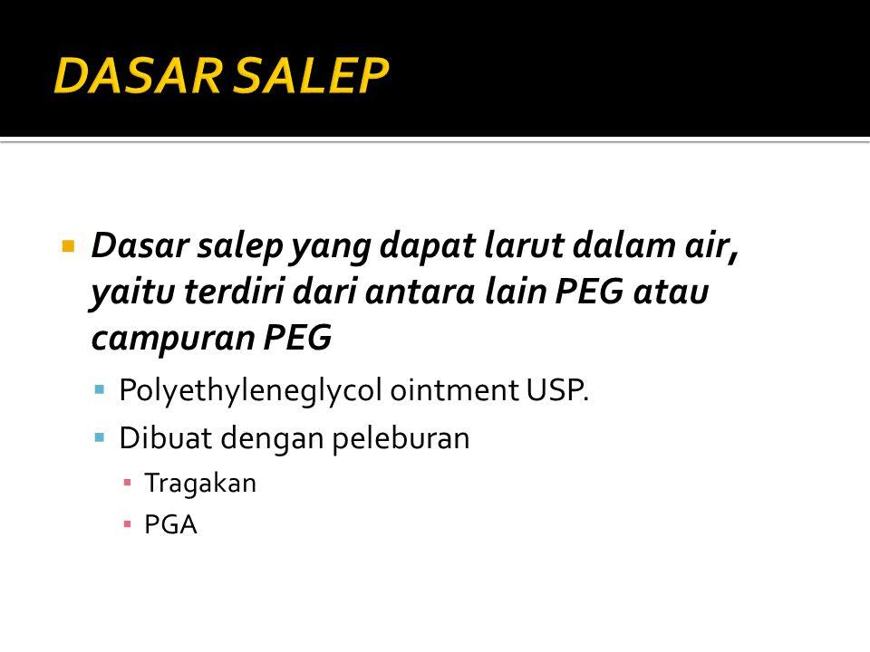 DASAR SALEP Dasar salep yang dapat larut dalam air, yaitu terdiri dari antara lain PEG atau campuran PEG.