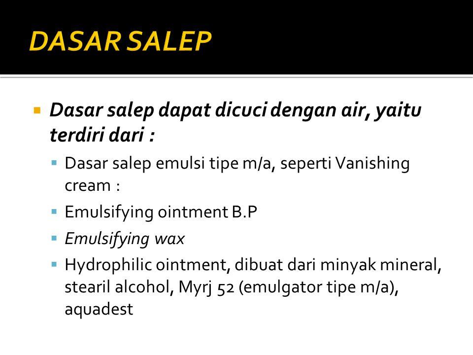 DASAR SALEP Dasar salep dapat dicuci dengan air, yaitu terdiri dari :