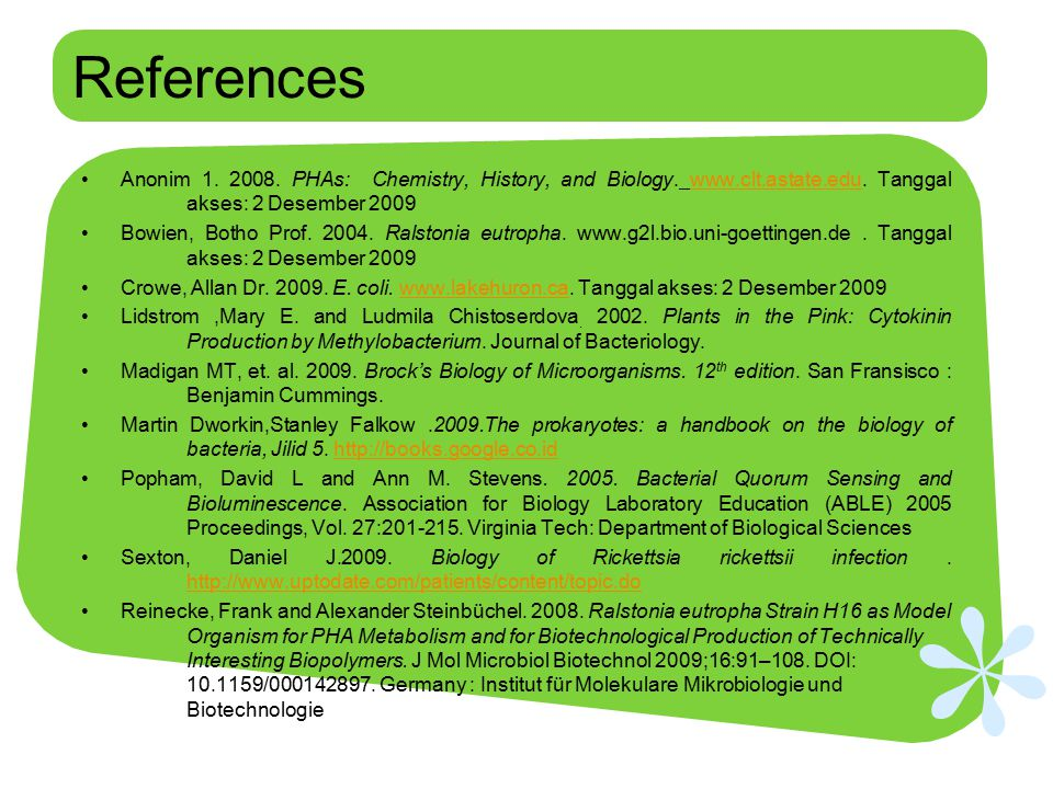 References Anonim 1. 2008. PHAs: Chemistry, History, and Biology. www.clt.astate.edu. Tanggal akses: 2 Desember 2009.