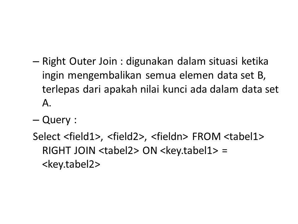 Right Outer Join : digunakan dalam situasi ketika ingin mengembalikan semua elemen data set B, terlepas dari apakah nilai kunci ada dalam data set A.