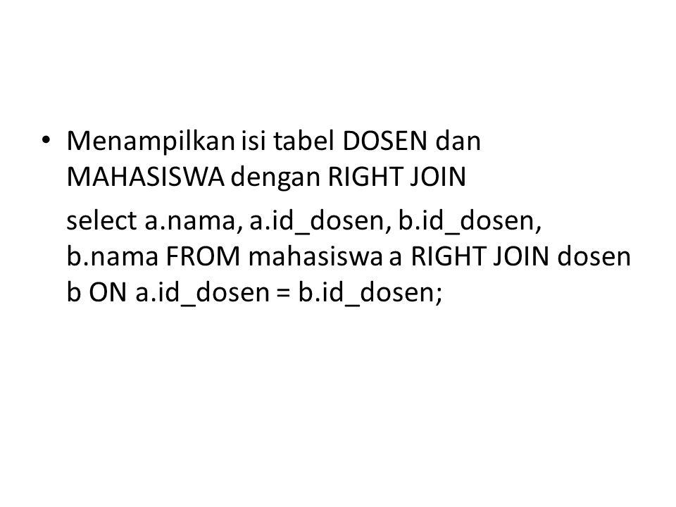 Menampilkan isi tabel DOSEN dan MAHASISWA dengan RIGHT JOIN