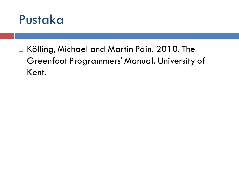 Pustaka Kölling, Michael and Martin Pain. 2010. The Greenfoot Programmers Manual.