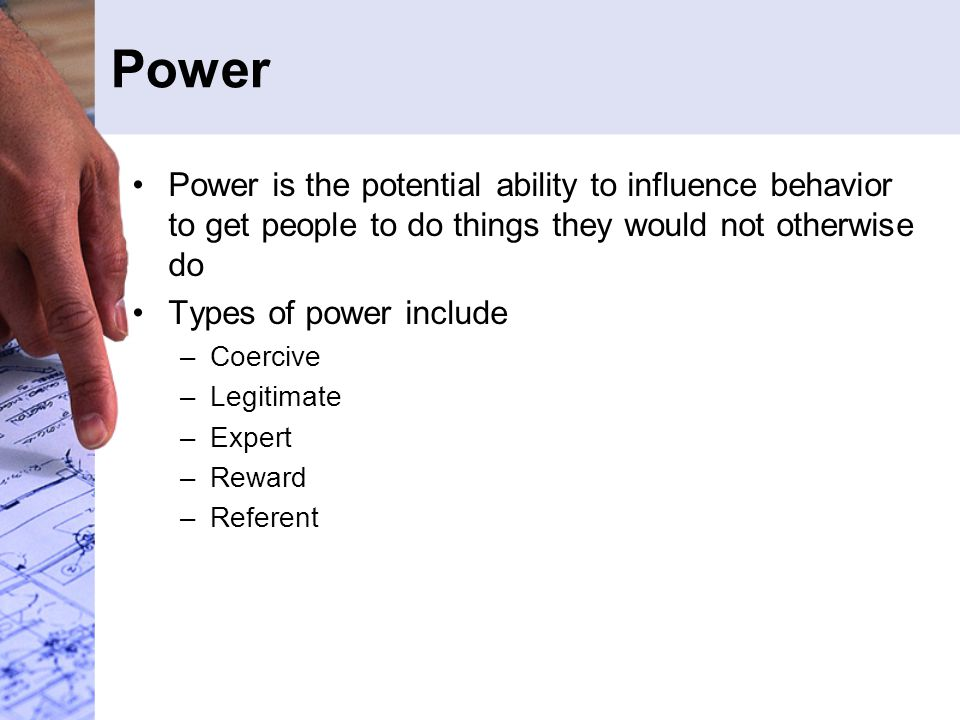 Power Power is the potential ability to influence behavior to get people to do things they would not otherwise do.