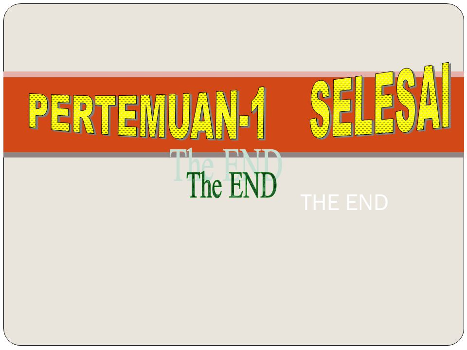 PERTEMUAN-1 SELESAI The END THE END