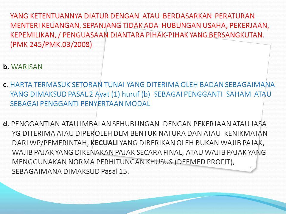 YANG KETENTUANNYA DIATUR DENGAN ATAU BERDASARKAN PERATURAN MENTERI KEUANGAN, SEPANJANG TIDAK ADA HUBUNGAN USAHA, PEKERJAAN, KEPEMILIKAN, / PENGUASAAN DIANTARA PIHAK-PIHAK YANG BERSANGKUTAN. (PMK 245/PMK.03/2008)