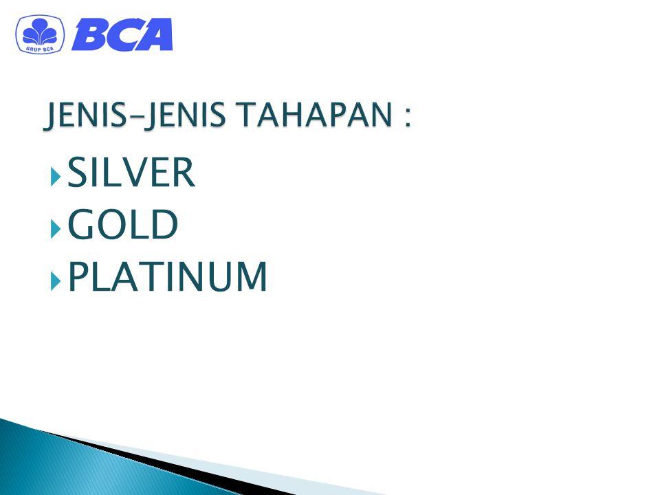 JENIS-JENIS TAHAPAN : SILVER GOLD PLATINUM