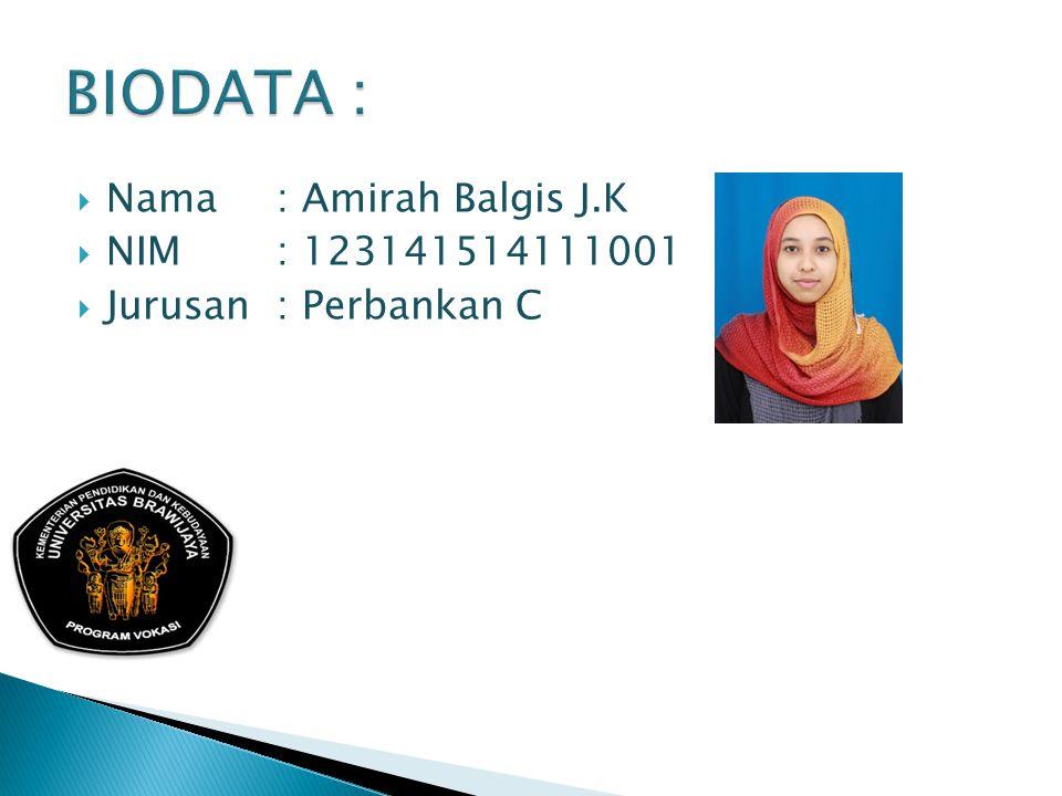 BIODATA : Nama : Amirah Balgis J.K NIM : 123141514111001