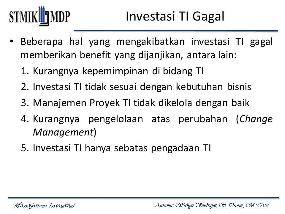 Investasi TI Gagal Beberapa hal yang mengakibatkan investasi TI gagal memberikan benefit yang dijanjikan, antara lain: