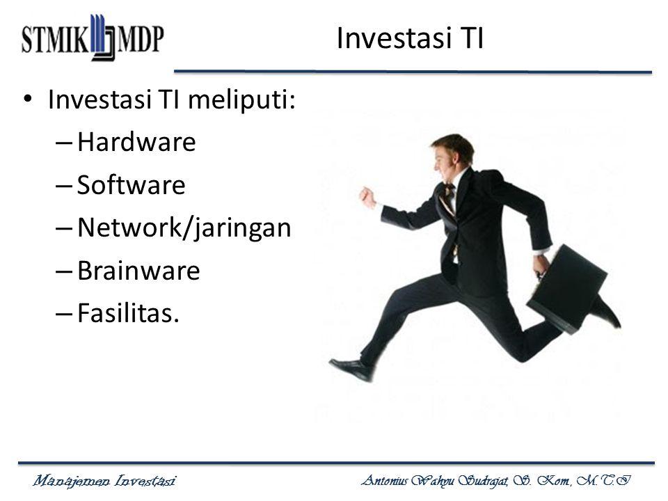 Investasi TI Investasi TI meliputi: Hardware Software Network/jaringan