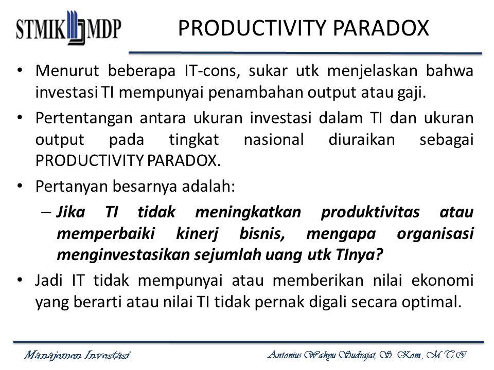 PRODUCTIVITY PARADOX Menurut beberapa IT-cons, sukar utk menjelaskan bahwa investasi TI mempunyai penambahan output atau gaji.