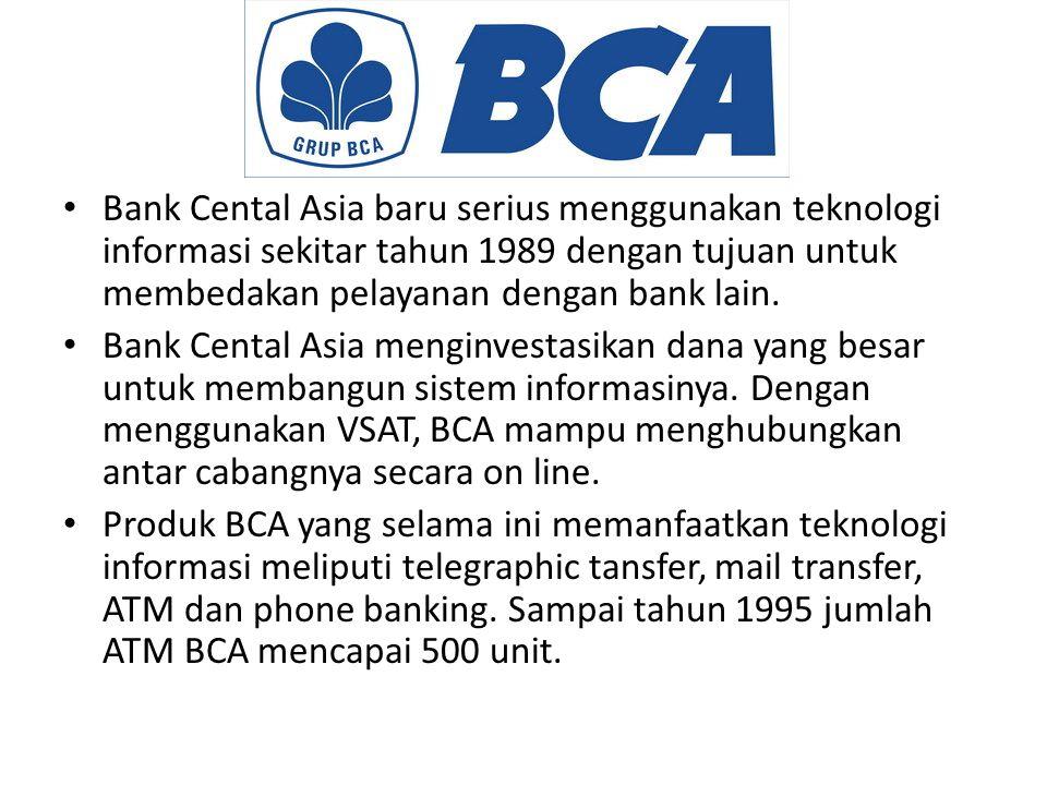 Bank Cental Asia baru serius menggunakan teknologi informasi sekitar tahun 1989 dengan tujuan untuk membedakan pelayanan dengan bank lain.