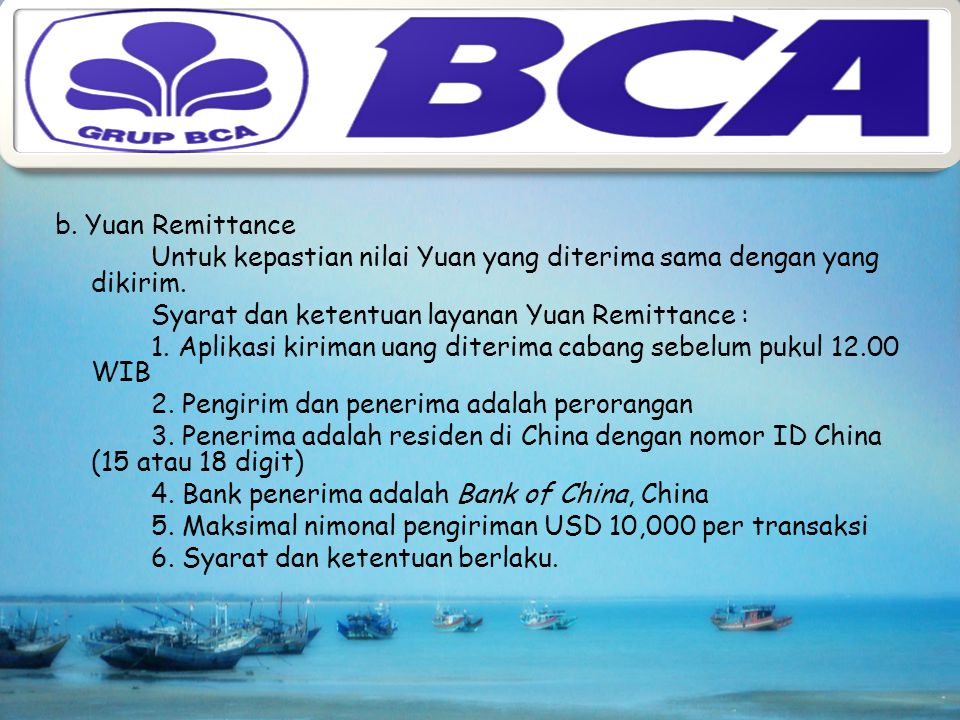 b. Yuan Remittance Untuk kepastian nilai Yuan yang diterima sama dengan yang dikirim.