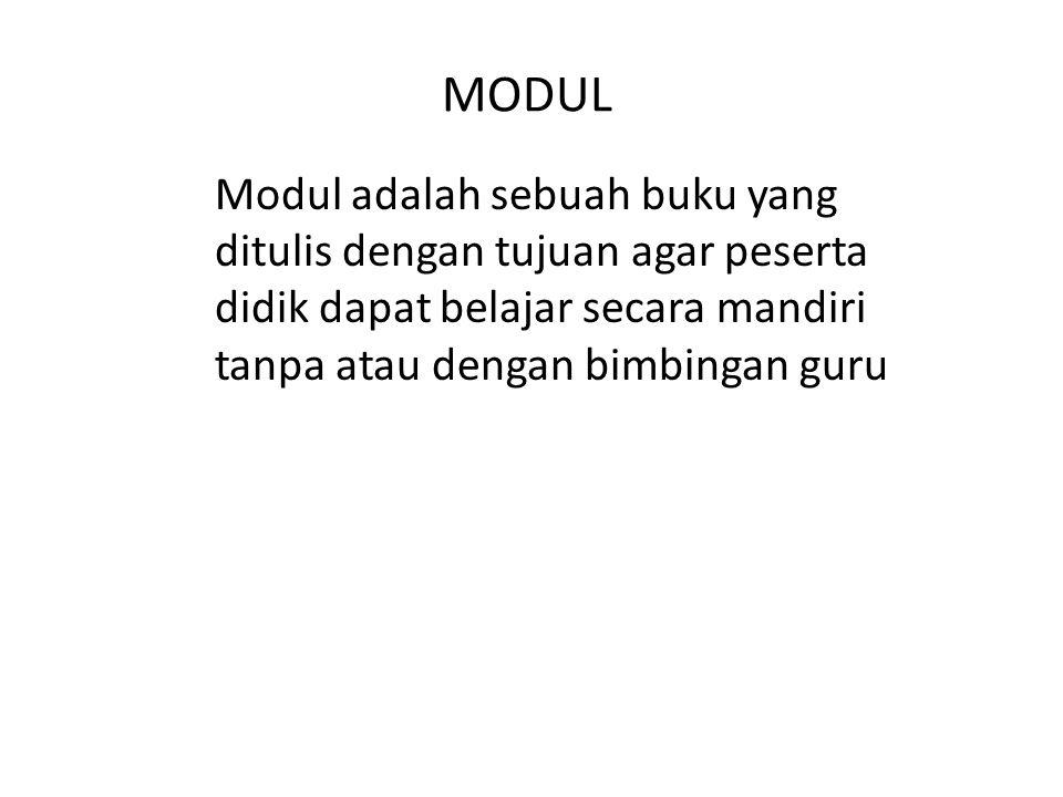 MODUL Modul adalah sebuah buku yang ditulis dengan tujuan agar peserta didik dapat belajar secara mandiri tanpa atau dengan bimbingan guru.