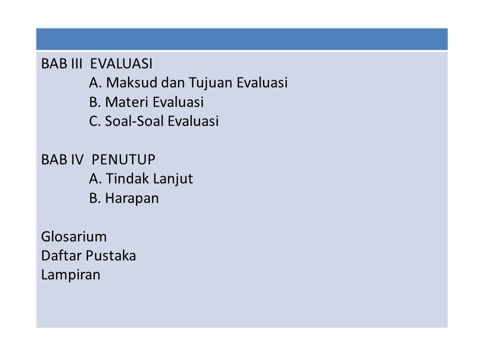 BAB III EVALUASI A. Maksud dan Tujuan Evaluasi. B. Materi Evaluasi. C. Soal-Soal Evaluasi. BAB IV PENUTUP.