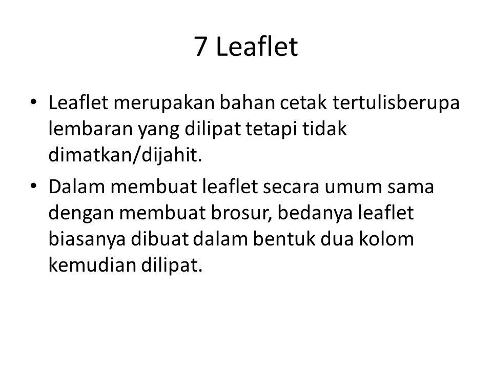 7 Leaflet Leaflet merupakan bahan cetak tertulisberupa lembaran yang dilipat tetapi tidak dimatkan/dijahit.