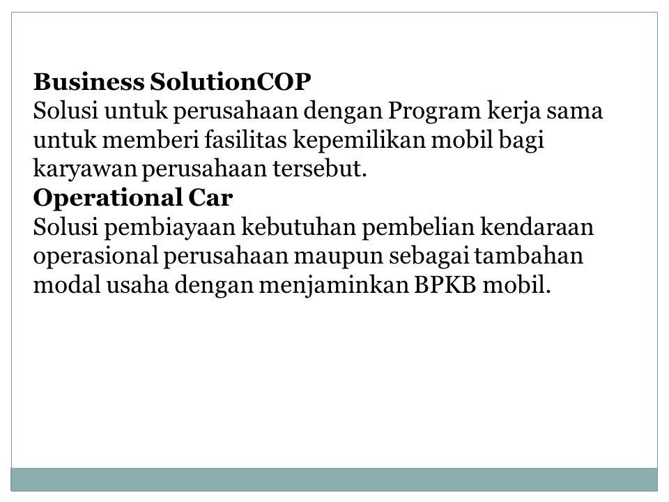Business SolutionCOP Solusi untuk perusahaan dengan Program kerja sama untuk memberi fasilitas kepemilikan mobil bagi karyawan perusahaan tersebut.