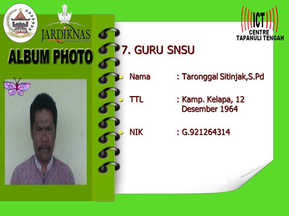 7. GURU SNSU Nama : Taronggal Sitinjak,S.Pd