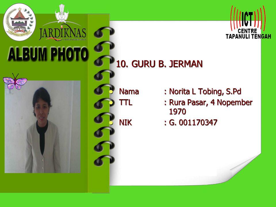 10. GURU B. JERMAN Nama : Norita L Tobing, S.Pd