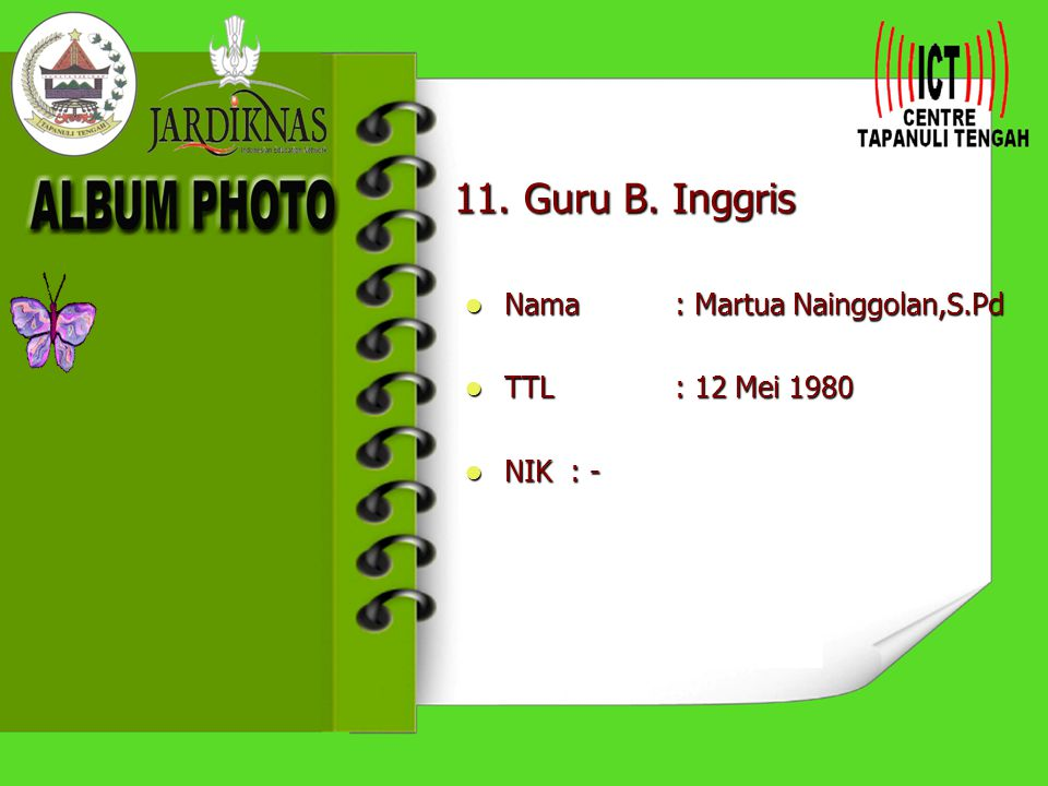 11. Guru B. Inggris Nama : Martua Nainggolan,S.Pd TTL : 12 Mei 1980